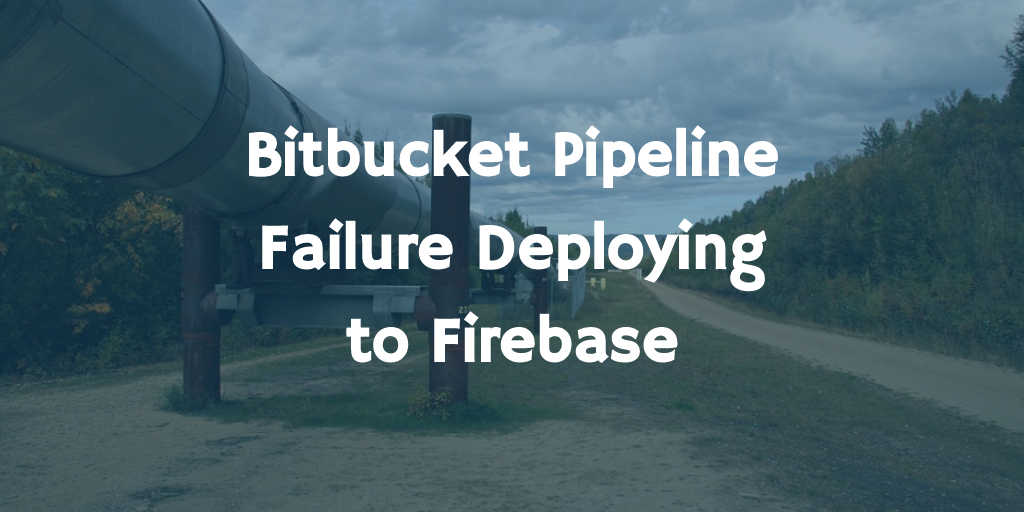 Bitbucket Pipeline Failure Deploying to Firebase